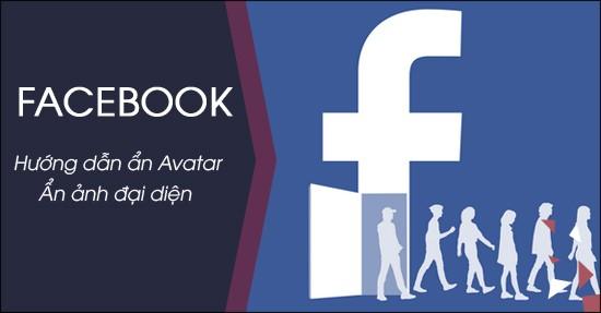 Hướng dẫn các cách không để ảnh đại diện trên facebook mới nhất 2020